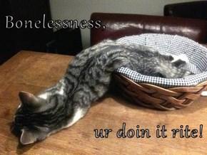Bonelessness,  ur doin it rite!