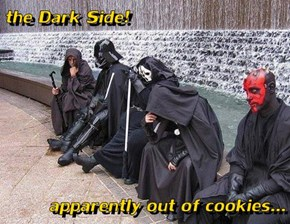 the Dark Side!  apparently out of cookies...
