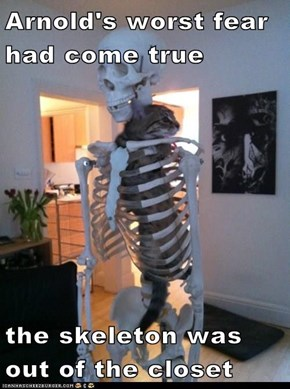 Arnold's worst fear had come true  the skeleton was out of the closet
