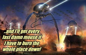 ..and I'll get every last damn mouse if  I have to burn the whole place down!