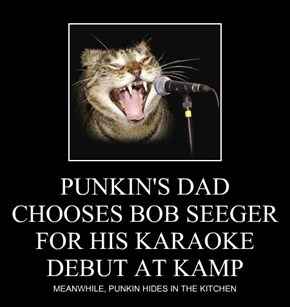 PUNKIN'S DAD CHOOSES BOB SEEGER FOR HIS KARAOKE DEBUT AT KAMP