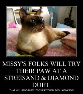 MISSY'S FOLKS WILL TRY THEIR PAW AT A STREISAND & DIAMOND DUET.