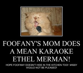 FOOFANY'S MOM DOES A MEAN KARAOKE ETHEL MERMAN!