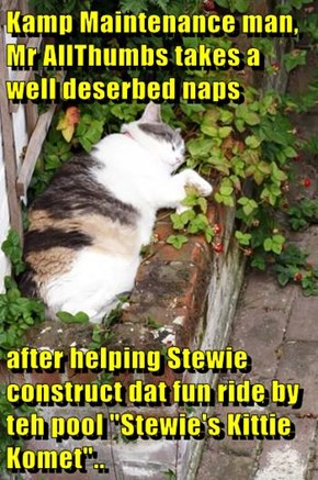 "Kamp Maintenance man, Mr AllThumbs takes a well deserbed naps   after helping Stewie construct dat fun ride by teh pool ""Stewie's Kittie Komet"".."