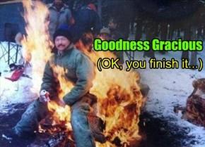 Goodness Gracious