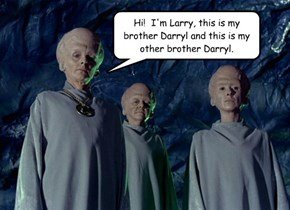 Hi!  I'm Larry, this is my brother Darryl and this is my other brother Darryl.
