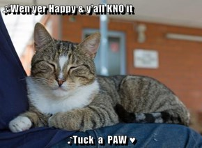 ♫Wen yer Happy & y'all KNO it  ♪Tuck  a  PAW ♥