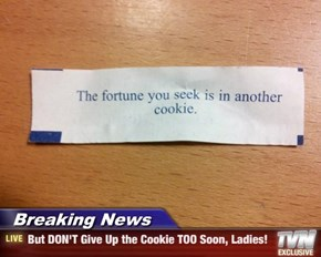 Breaking News - But DON'T Give Up the Cookie TOO Soon, Ladies!