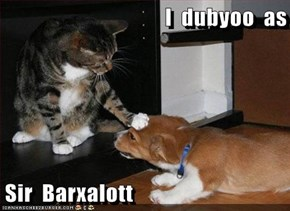 I  dubyoo  as  Sir  Barxalott