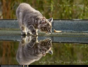 Do  your  actions . .                             mirror what  you *tell* your  children?