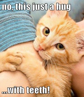 no, this just a hug  ...with teeth!