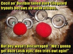 "Cecil an' Dustbin failed dare Lifeguard tryouts becaws ob weak visions..  But dey wasn't discurraged: ""We'z gonna get doze Lasik eyez, den tries owt agin!"""