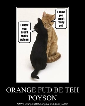 ORANGE FUD BE TEH POYSON