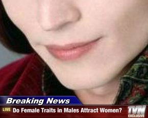 Breaking News - Do Female Traits in Males Attract Women?