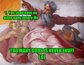 Too many gods. LOL...
