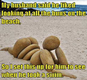 My husband said he liked looking at all the buns on the beach,  So I set this up for him to see when he took a swim.