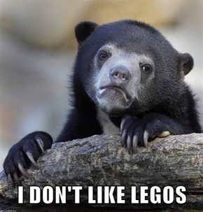 I DON'T LIKE LEGOS