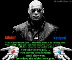 Red pill - Blue pill. Labour or National.