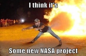 I think it's   Some new NASA project