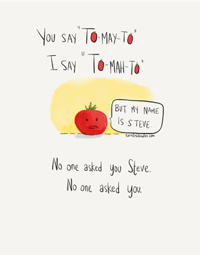 "You Say ""To-May-To"""