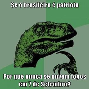 Se o brasileiro é patriota  Por que nunca se ouvem fogos em 7 de Setembro?