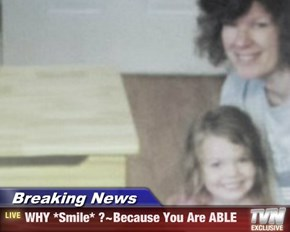 Breaking News - WHY *Smile* ?~Because You Are ABLE