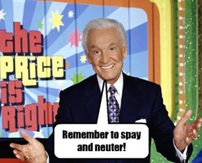 Bob Barker is a great advocate for responsible pet ownership.
