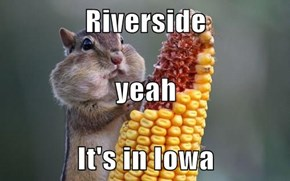 Riverside yeah It's in Iowa