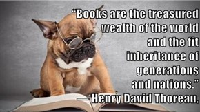 """Books are the treasured                                                          wealth of the world                                                     and the fit                                                            inheritance of"