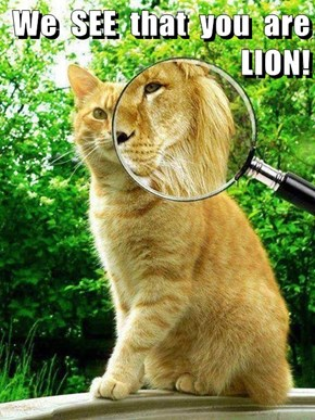 We  SEE  that  you  are LION!