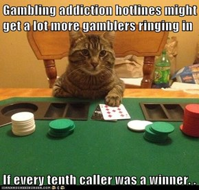 Gambling addiction hotlines might get a lot more gamblers ringing in  If every tenth caller was a winner. .