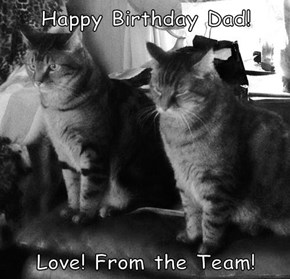 Happy Birthday Dad!   Love! From the Team!