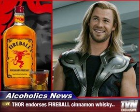 Alcoholics News - THOR endorses FIREBALL cinnamon whisky..