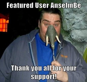 Featured User AnselmBe  Thank you all for your support!