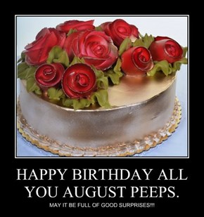 HAPPY BIRTHDAY ALL YOU AUGUST PEEPS.