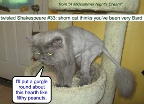 twisted Shakespeare #33: shorn cat thinks you've been very Bard