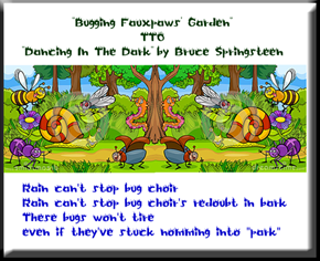 """Bugging Fauxpaws' Garden"" (TTO ""Dancing In The Dark"" by Bruce Springsteen)"