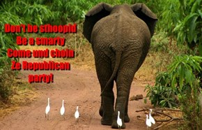 Don't be sthoopid Be a smarty Come und choin Ze Republican party!