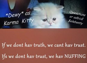 If we dont hav truth, we cant hav trust. Ifs we dont hav trust, we hav NUFFING