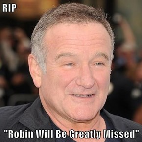 "RIP  ""Robin Will Be Greatly Missed"""