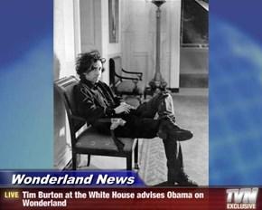 Wonderland News - Tim Burton at the White House advises Obama on Wonderland