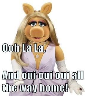 Ooh La La, And oui oui oui all the way home!