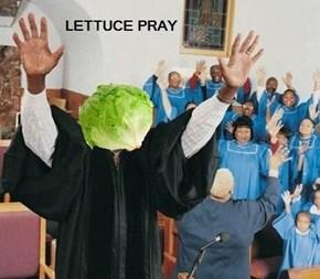 Lettuce Pray...