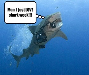 Man, I just LOVE  shark week!!!
