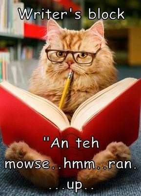 "Writer's block  ""An teh mowse..hmm..ran....up.."