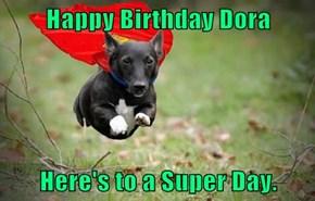 Happy Birthday Dora  Here's to a Super Day.