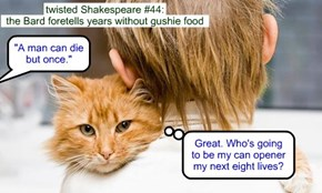 twisted Shakespeare #44: the Bard foretells years without gushie food