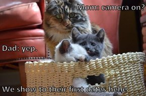 Mom: camera on?  Dad: yep.  We show to their first dates hehe