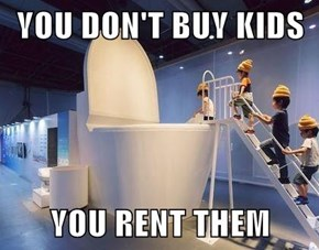 YOU DON'T BUY KIDS  YOU RENT THEM