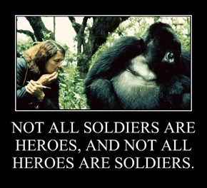 NOT ALL SOLDIERS ARE HEROES, AND NOT ALL HEROES ARE SOLDIERS.